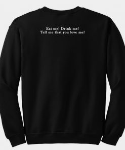 Eat me Drink me Tell me that you love me sweatshirt back