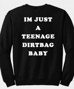 Im just a teenage dirtbag baby sweatshirt back