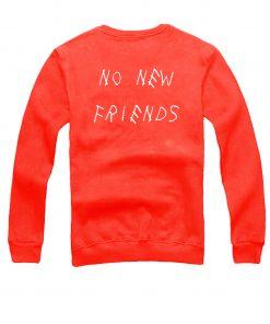 No new friends sweatshirt back