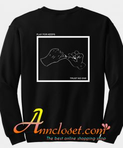 Play for keeps trust no one sweatshirt back
