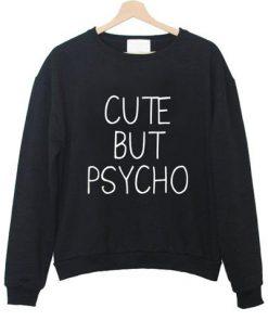 cute but psycho sweatshirt