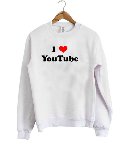 i love youtube sweatshirt