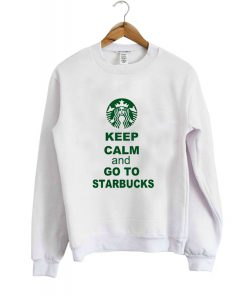 keep calm starbucks sweatshirt