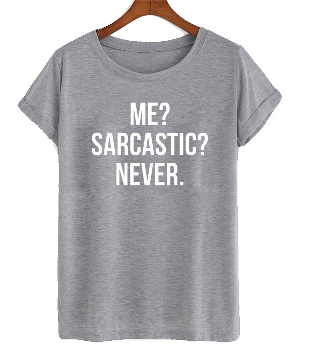 85e4d5514 Me-sarcastic-never-shirt.jpg