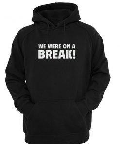 WE were on a break hoodie