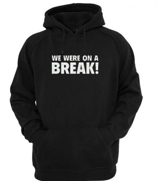 WE were on a break hoodie