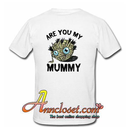 3dbfde76f Are-You-My-Mummy-Short-Sleeve-T-Shirt.jpg