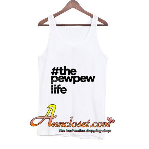 #ThePewPewLife tank top On Sale