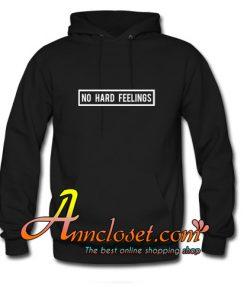 no hard feelings hoodie