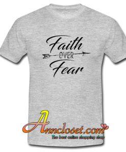 Faith Over Fear T-Shirt At
