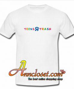 Teens R Trash T-shirt At