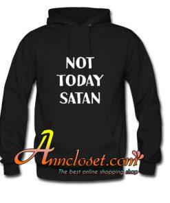 Not Today Satan Hoodie At