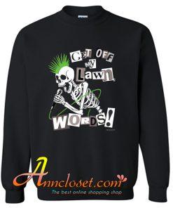 GET OFF MY LAWN, WORDS! Sweatshirt At