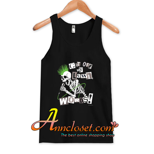 GET OFF MY LAWN, WORDS! Tank Top At