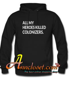 Sharice Davids ALL MY HEROES KILLED COLONIZERS Hoodie At