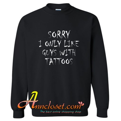 Sorry I Only Like Guys With Tattoos Trendin Sweatshirt At