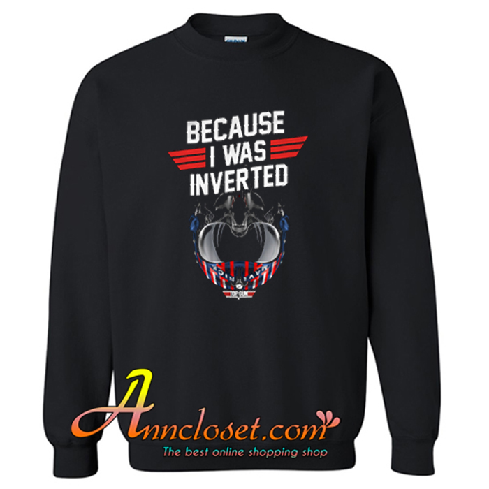 Top Gun Because I Was Inverted Sweatshirt At