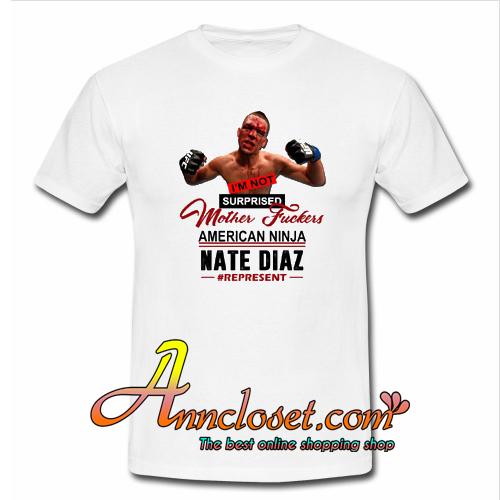 I'm Not Surprised Motherfucker Nate Diaz T Shirt At
