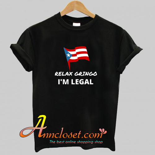 Relax Gringo I'm Legal T Shirt At