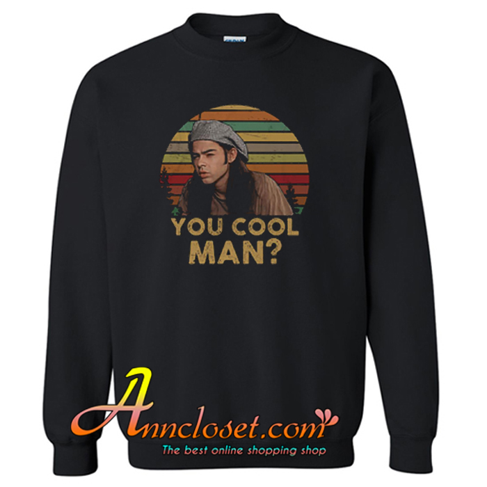 Ron Slater Dazed And Confused You Cool Man Sweatshirt At