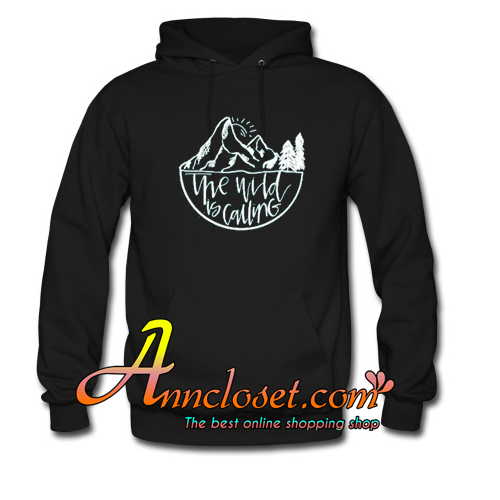 The Wild Is Calling Hoodie At