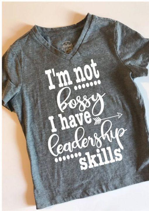 I'm not bossy I have leadership T Shirt At