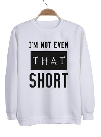 I'm not even that short sweatshirt At