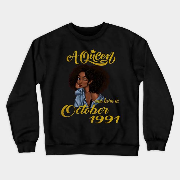 A Queen Was Born in October 1991 Sweatshirt At