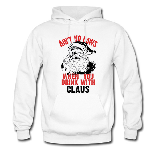 Ain't No Laws When You Drink Hoodie At