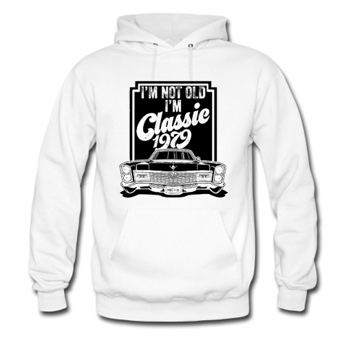 I'm not old I'm classic 1979 Hoodie At