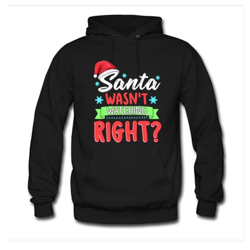 Santa Wasn't Watching Right Funny Christmas Humor Hoodie At