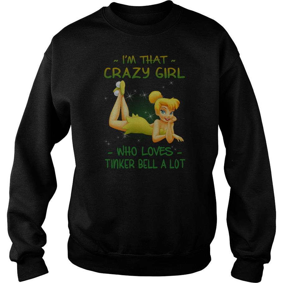I'm That Crazy Girl Who Loves Tinker Bell A Lot Sweatshirt SFA