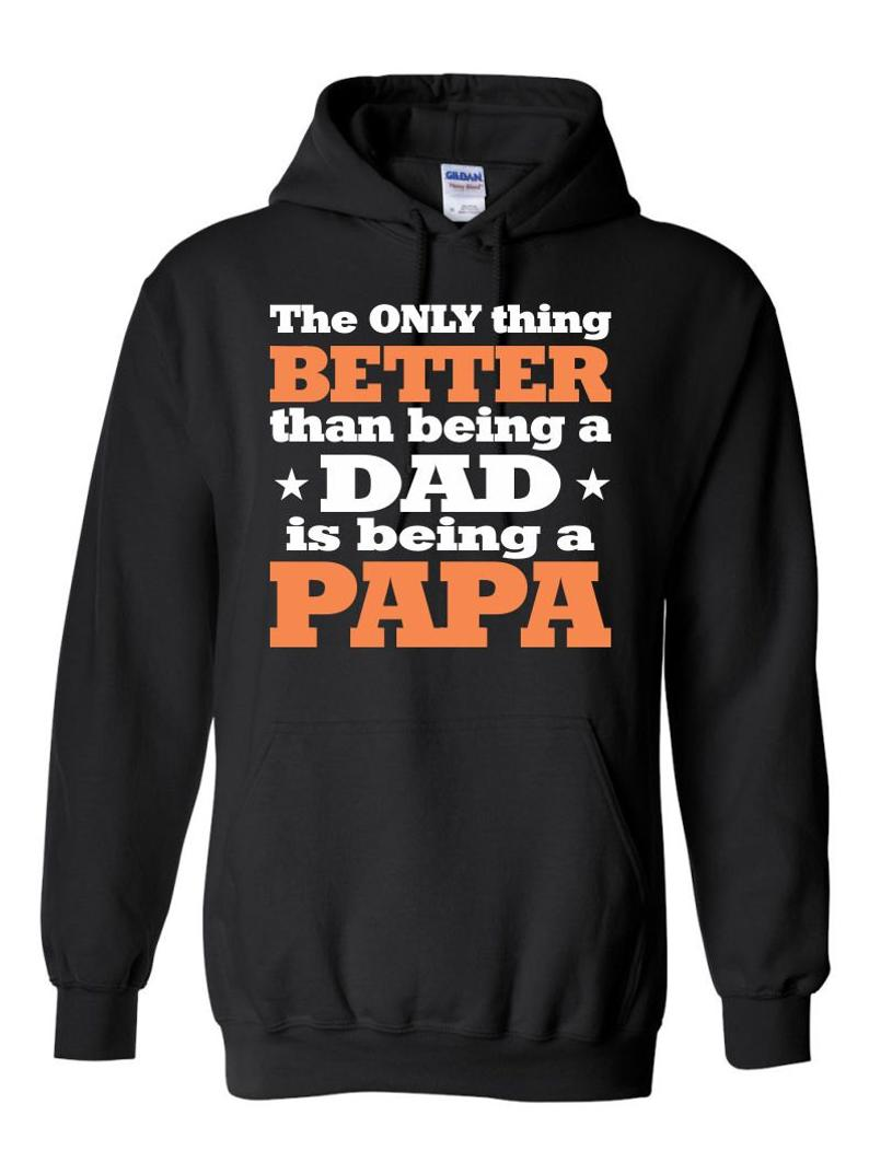 The Only Thing Better Than Being A Dad Is Being A Papa Hoodie SFA