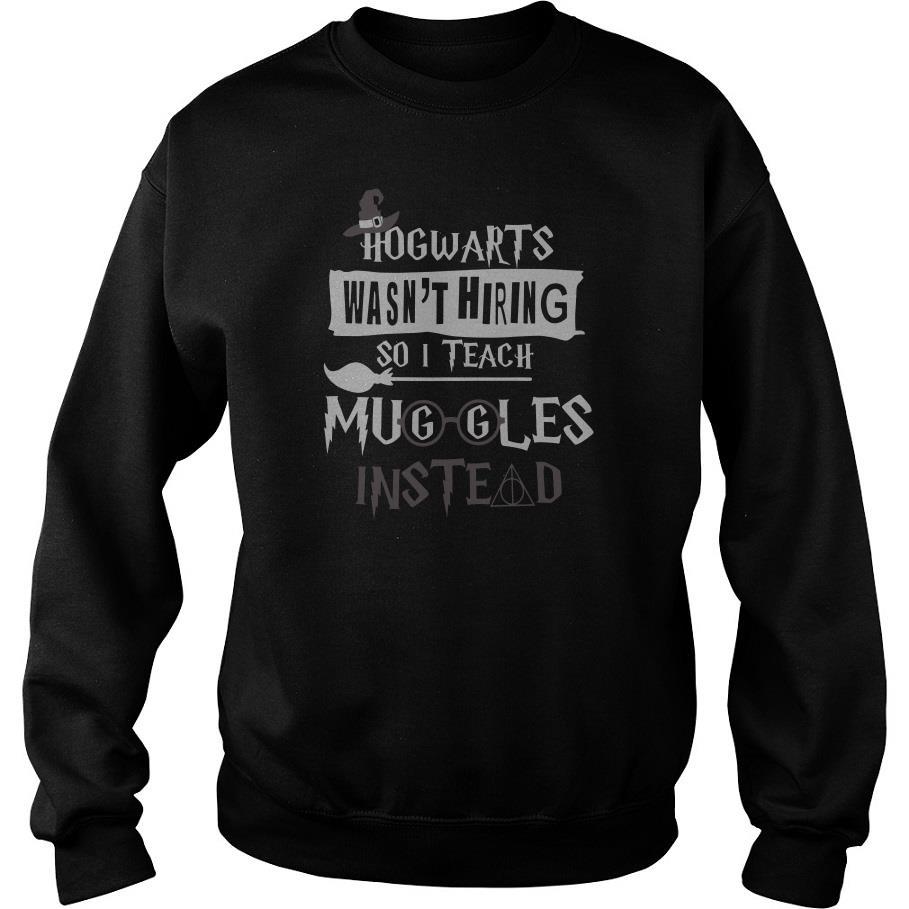 Hogwarts Wasn't Hiring So I Teach Muggles Instead Sweatshirt SFA