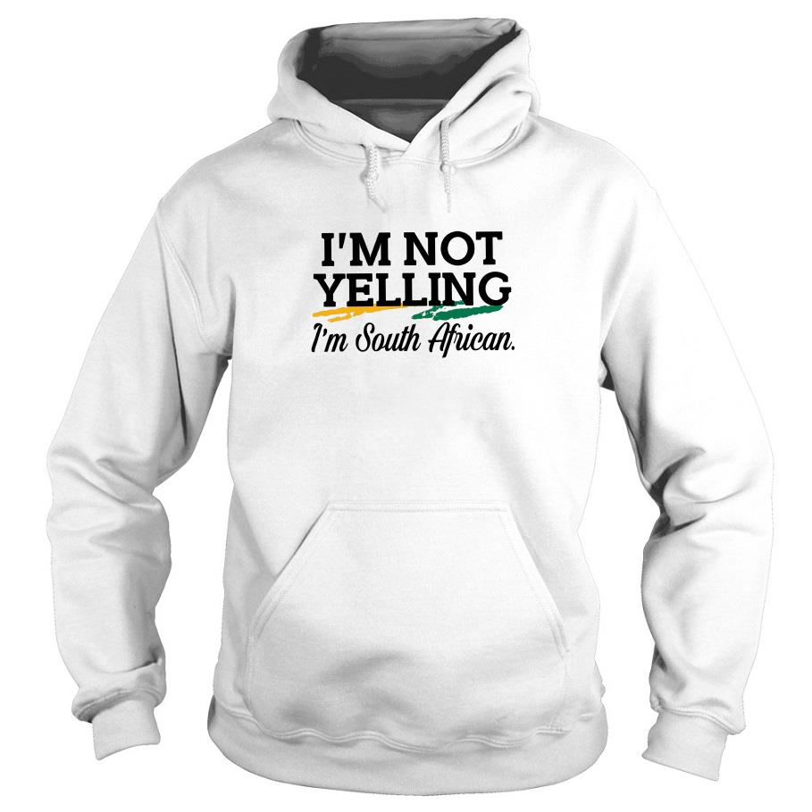 I'm Not Yelling I'm South African Hoodie SFA