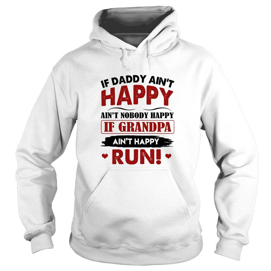 If Daddy Ain't Happy Ain't Nobody Happy If Grandpa Ain't Happy Run Hoodie SFA