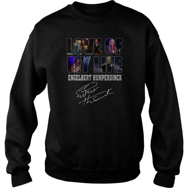Love Of My Life Engelbert Humperdinck Signature Sweatshirt SFA