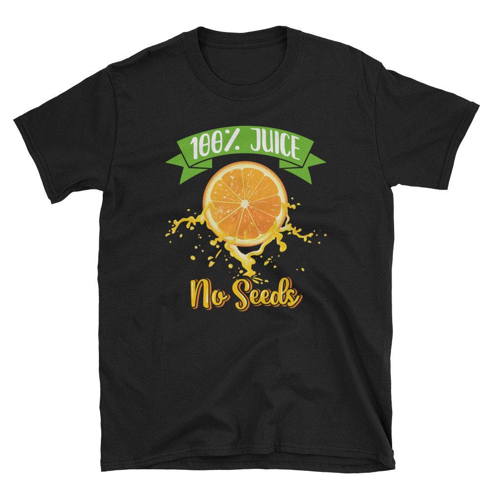 100% Juice No Seeds t shirt NA