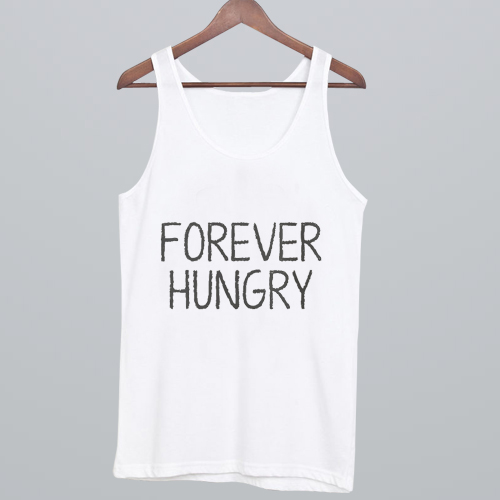 Forever hungry Tank Top NA